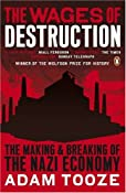The Wages of Destruction: The Making and Breaking of the Nazi Economy: Amazon.co.uk: Adam Tooze: Books