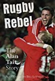 img - for Rugby Rebel: The Alan Tait Story by Bill Lothian (1998-10-12) book / textbook / text book