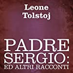 Padre Sergio [Father Sergio]: ed altri racconti [And Other Tales] | Leone Tolstoj