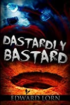 Dastardly Bastard by Edward Lorn…