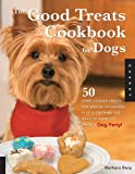 Good Treats Cookbook for Dogs: 50 Home-Cooked Treats for Special Occasions Plus Everything You Need to Know to Throw a Dog Party!