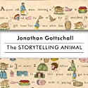 The Storytelling Animal: How Stories Make Us Human Hörbuch von Jonathan Gottschall Gesprochen von: Kris Koscheski