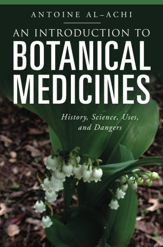 An Introduction To Botanical Medicines: History, Science, Uses, And Dangers