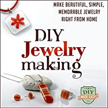 DIY Jewelry Making: Make Beautiful, Simple, Memorable Jewelry Right From Home (       UNABRIDGED) by DIY Made Easy Narrated by Trevor Clinger