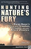 img - for Hunting Nature's Fury: A Storm Chaser's Obsession with Tornadoes, Hurricanes, and other Natural Disasters book / textbook / text book
