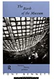 The Birth of the Museum: History, Theory, Politics (Culture: Policy and Politics) (0415053889) by Bennett, Tony