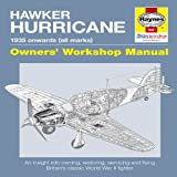 Hawker Hurricane Manual: An Insight into Owning, Restoring, Servicing and Flying Britain's Classic World War II Fighter (Owner's Workshop Manual) (Haynes Owners' Workshop Manuals)by Paul Blackah