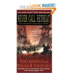 Never Call Retreat: Lee and Grant: The Final Victory (Gettysburg) by Newt Gingrich,&#32;William R. Forstchen and Albert S. Hanser