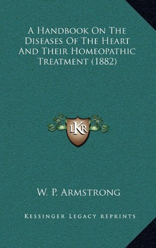 A Handbook on the Diseases of the Heart and Their Homeopathic Treatment (1882)