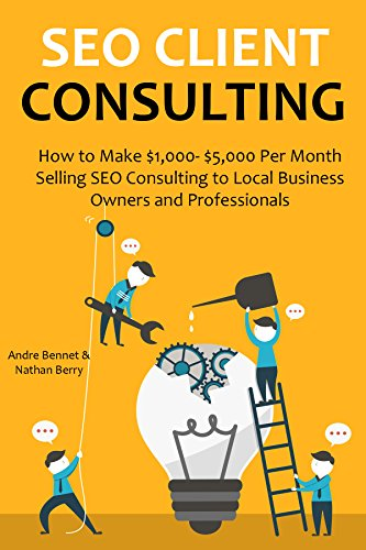SEO CLIENT CONSULTING – 2016: How to Make $1,000- $5,000 Per Month Selling SEO Consulting to Local Business Owners and Professionals