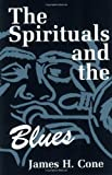 The Spirituals and the Blues: An Interpretation (0883448432) by James H. Cone