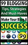 99 Blogging Tips, Strategies, And Must Haves - How To Have A Successful Blog