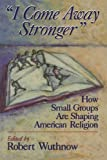 I Come Away Stronger: How Small Groups Are Shaping American Religion