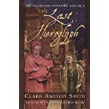 The Last Hieroglyph (The Collected Fantasies of Clark Ashton Smith, Vol. 5) (v. 5) ~ Clark  Ashton Smith