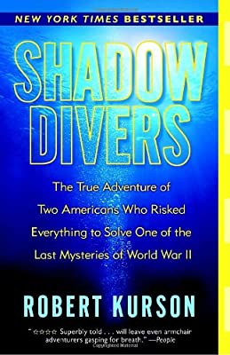 Shadow Divers The True Adventure Of Two Americans Who Risked Everything To Solve One Of The Last Mysteries Of World War Ii from Random House Trade Paperbacks