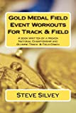 img - for Gold Medal Field Event Workouts For Track & Field: A book written by a proven National Championship and Olympic Track & Field Coach book / textbook / text book