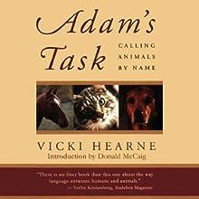 Adam's Task: Calling Animals by Name Audiobook by Vicki Hearne Narrated by Rachel Fulginiti