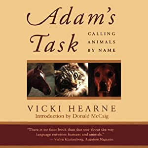 Adam's Task: Calling Animals by Name | [Vicki Hearne]
