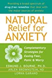 img - for Natural Relief for Anxiety: Complementary Strategies for Easing Fear, Panic, and Worry by Bourne PhD, Edmund, Brownstein ND, Arlen, Garano, Lorna (2004) Paperback book / textbook / text book