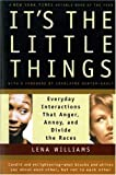 It's the Little Things: Everyday Interactions That Anger, Annoy, and Divide the Races (0156013487) by Lena Williams