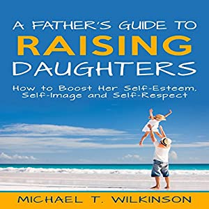 A Father's Guide to Raising Daughters Audiobook