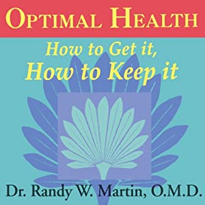 Optimal Health: How to Get It, How to Keep It | [Randy W. Martin]