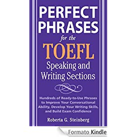 Perfect Phrases for the TOEFL Speaking and Writing Sections: Hundreds of Ready-to-Use Phrases to Improve Your Conversational Ability, Develop Your Writing ... Exam Confidence (Perfect Phrases Series)