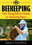Beekeeping: The Simplified Guide to Raising Bees