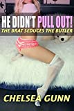 He Didn't Pull Out!: The Brat Seduces The Butler
