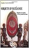 echange, troc Sophie Viellard- Cazaumayou - Objets d'Océanie : Regards sur le marché de l'art primitif en France