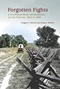 Forgotten Fights: Little-known Raids and Skirmishes on the Frontier, 1823 to 1890: Gregory F. Michno, Susan J. Michno, Gwen McKenna: 9780878425495: Amazon.com: Books