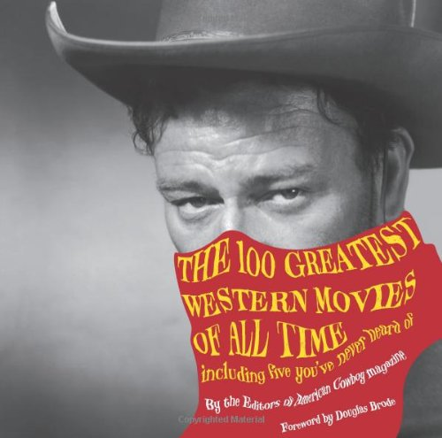 The 100 Greatest Western Movies of All Time: Including Five You've Never Heard Of