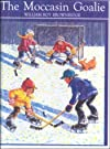 The Moccasin Goalie by Brownridge, William Roy published by Turtleback Books: A Division of Sanval School & Library Binding