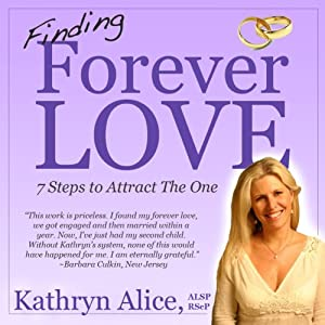 Finding Forever Love: 7 Steps to Attract The One - Love Attraction Series | [Kathryn Alice]