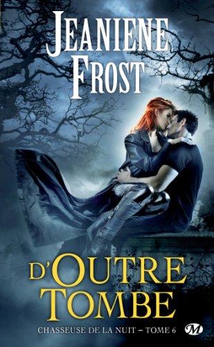 Jeaniene Frost - D'outre-tombe: Chasseuse de la nuit, T6
