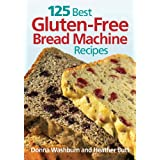 125 Best Gluten-Free Bread Machine Recipes by Donna Washburn,&#32;Heather Butt and Mark Shapiro
