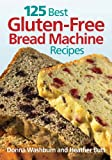 img - for 125 Best Gluten-Free Bread Machine Recipes book / textbook / text book