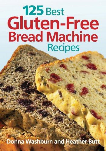 125 Best Gluten-Free Bread Machine Recipes by Donna Washburn, Heather Butt