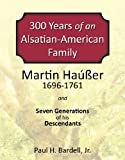 img - for 300 Years of an Alsatian-American Family: Martin Hauser and Seven Generations of his Descendents book / textbook / text book