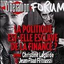 La politique est-elle esclave de la finance ? Discours Auteur(s) : Christine Lagarde, Jean-Paul Fitoussi Narrateur(s) : Christine Lagarde, Jean-Paul Fitoussi
