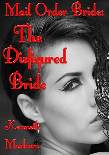 Mail Order Bride: The Disfigured Bride: A Clean Historical Mail Order Bride Western Victorian Romance (Redeemed Mail Order Brides Book 16) PDF