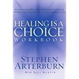 Healing is a Choice Workbook: 10 Decisions That Will Transform Your Life and the 10 Lies That Can Prevent You From Making Them ~ Stephen Arterburn