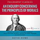 An Enquiry Concerning the Principles of Morals by David Hume: The Complete Work Plus an Overview, Chapter by Chapter Summary and Author Biography Hörbuch von David Hume, Israel Bouseman Gesprochen von: Doug Eisengrein