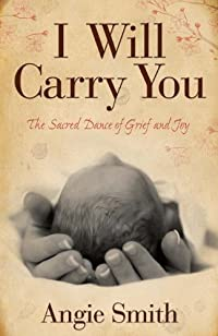I Will Carry You: The Sacred Dance Of Grief And Joy by Angie Smith ebook deal