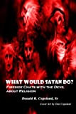 img - for What Would Satan Do?: Fireside Chats with the Devil About Religion book / textbook / text book