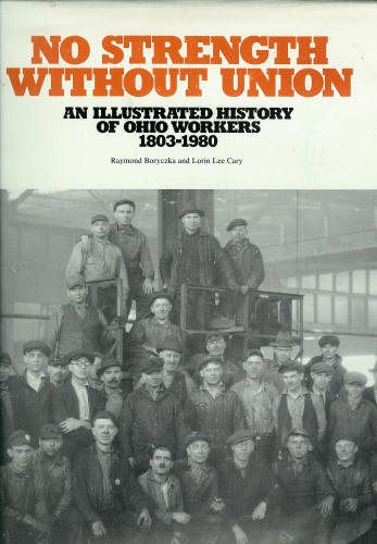 No Strength Without Union: An Illustrated History of Ohio Workers, 1803-1980