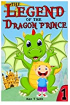 The Legend of The Dragon Prince (Dragons book story for kids) (Volume 1)