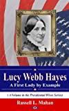 img - for Lucy Webb Hayes: A First Lady by Example (Presidential Wives) book / textbook / text book