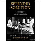 Splendid Solution: Jonas Salk and the Conquest of Polio | [Jeffrey Kluger]