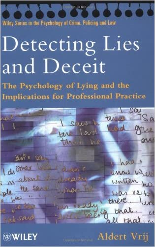 Detecting Lies and Deceit: The Psychology of Lying and the Implications for Professional Practice (Wiley Series in Psychology of Crime, Policing and Law)